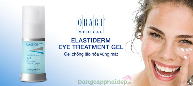 Obagi ELASTIderm Eye Treatment Gel - giải pháp duy trì làn da vùng mắt tươi trẻ lâu dài