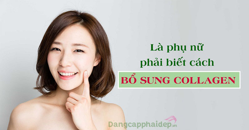 Từ 25 tuổi, hãy bổ sung collagen để duy trì sức khỏe cho cơ thể và làn da trẻ đẹp